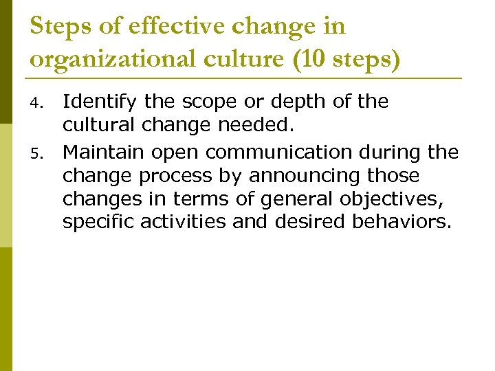 Steps of effective change in organizational culture (10 steps) 4. 5. Identify the scope