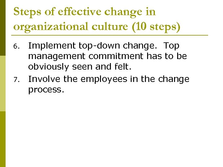 Steps of effective change in organizational culture (10 steps) 6. 7. Implement top-down change.