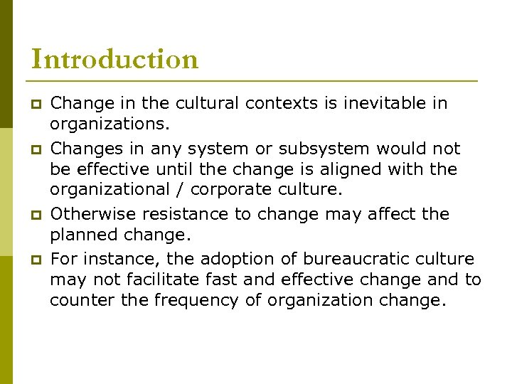 Introduction p p Change in the cultural contexts is inevitable in organizations. Changes in