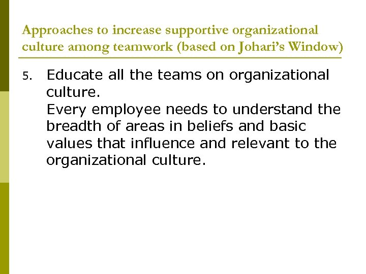 Approaches to increase supportive organizational culture among teamwork (based on Johari's Window) 5. Educate