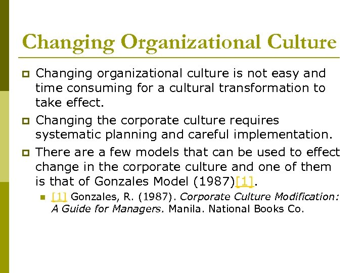 Changing Organizational Culture p p p Changing organizational culture is not easy and time