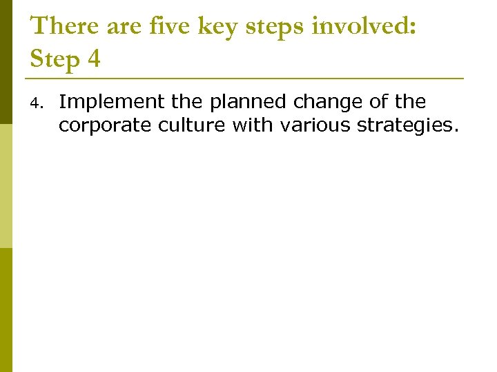 There are five key steps involved: Step 4 4. Implement the planned change of
