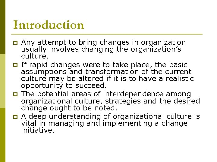 Introduction p p Any attempt to bring changes in organization usually involves changing the