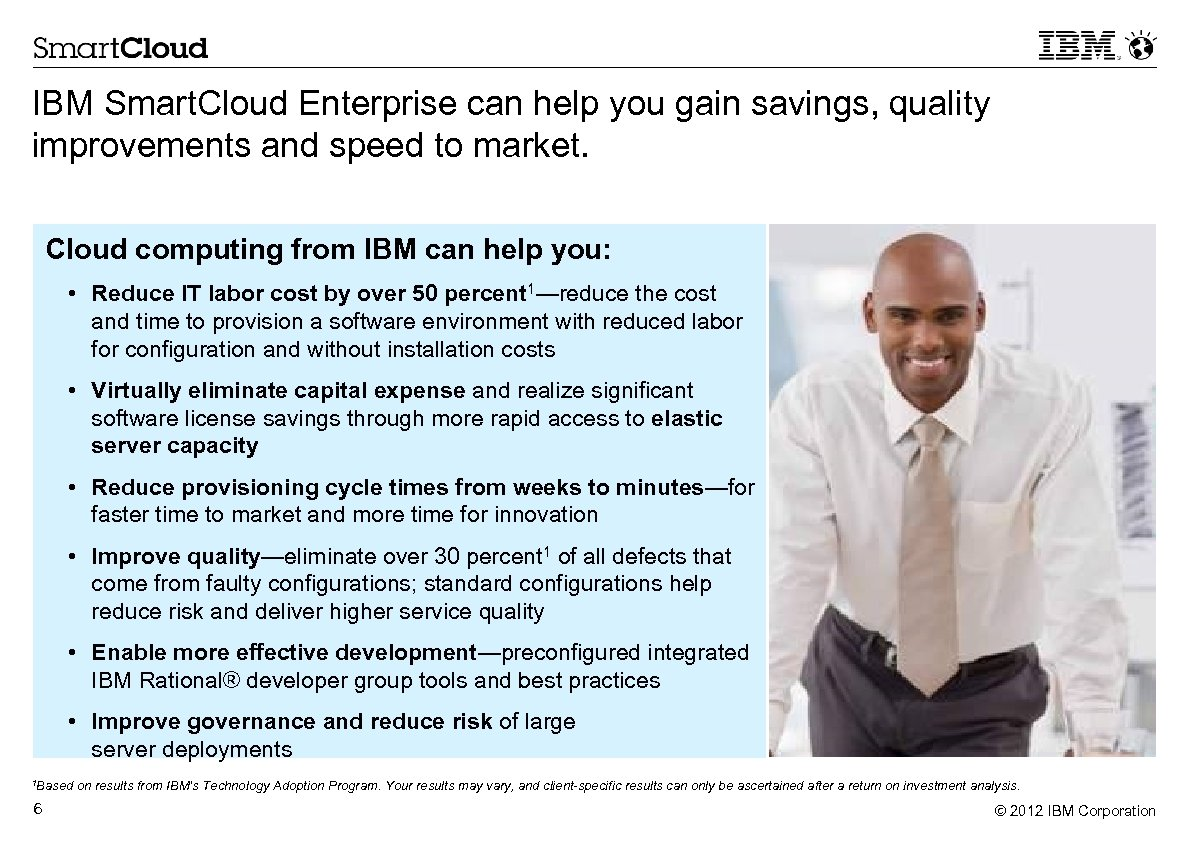IBM Smart. Cloud Enterprise can help you gain savings, quality improvements and speed to