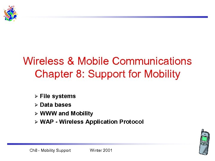 Wireless & Mobile Communications Chapter 8: Support for Mobility File systems Ø Data bases