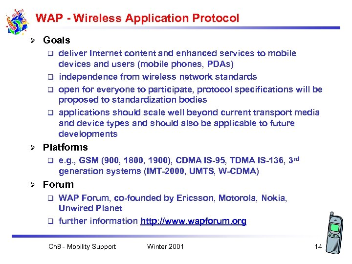 WAP - Wireless Application Protocol Ø Goals deliver Internet content and enhanced services to