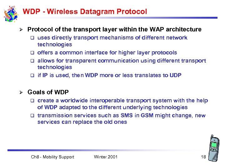 WDP - Wireless Datagram Protocol Ø Protocol of the transport layer within the WAP