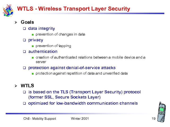 WTLS - Wireless Transport Layer Security Ø Goals q data integrity prevention of changes