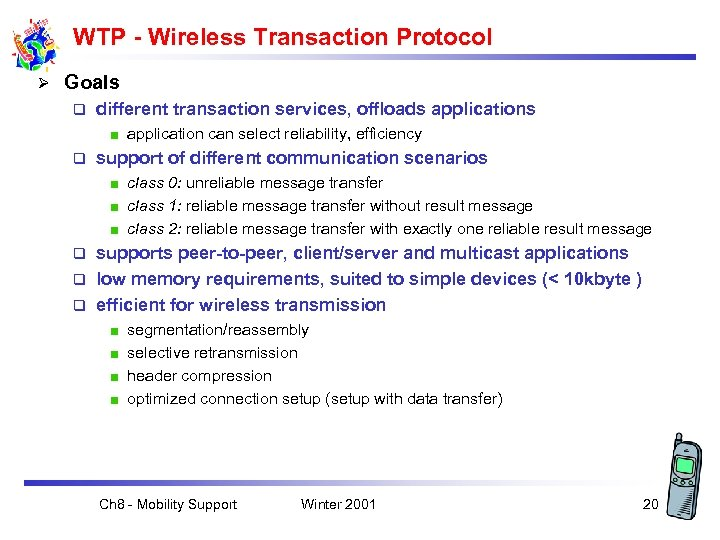 WTP - Wireless Transaction Protocol Ø Goals q different transaction services, offloads application can