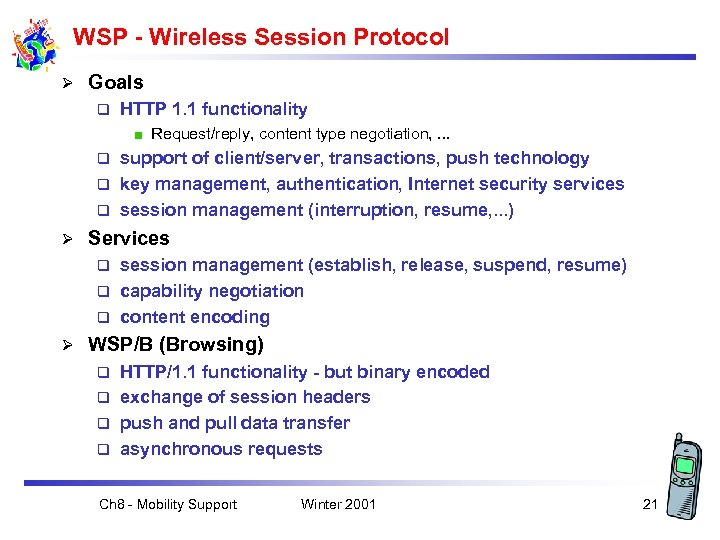 WSP - Wireless Session Protocol Ø Goals q HTTP 1. 1 functionality Request/reply, content