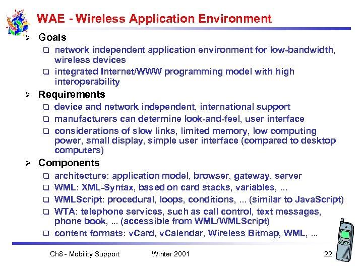 WAE - Wireless Application Environment Ø Goals network independent application environment for low-bandwidth, wireless