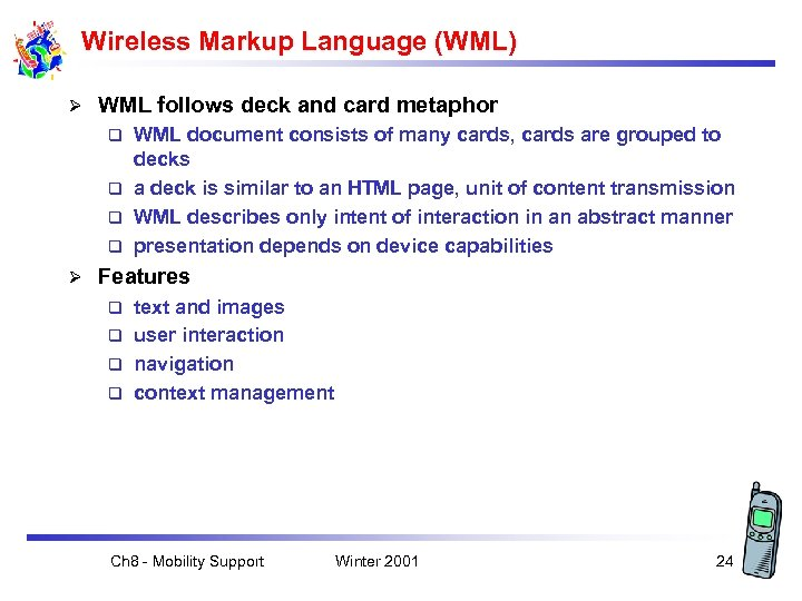 Wireless Markup Language (WML) Ø WML follows deck and card metaphor WML document consists