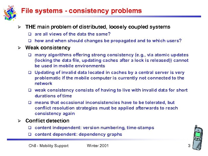File systems - consistency problems Ø THE main problem of distributed, loosely coupled systems