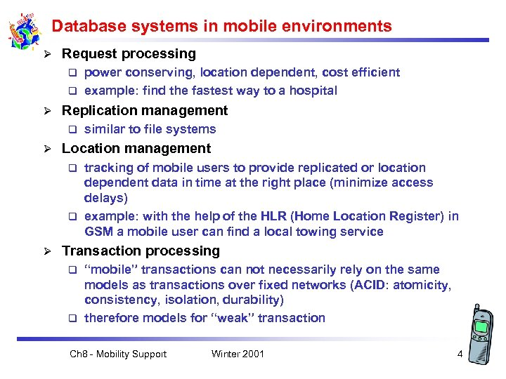 Database systems in mobile environments Ø Request processing power conserving, location dependent, cost efficient