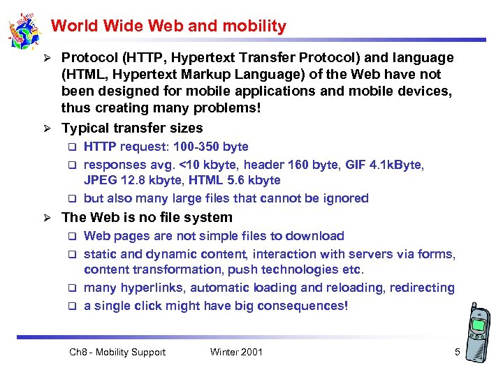 World Wide Web and mobility Protocol (HTTP, Hypertext Transfer Protocol) and language (HTML, Hypertext