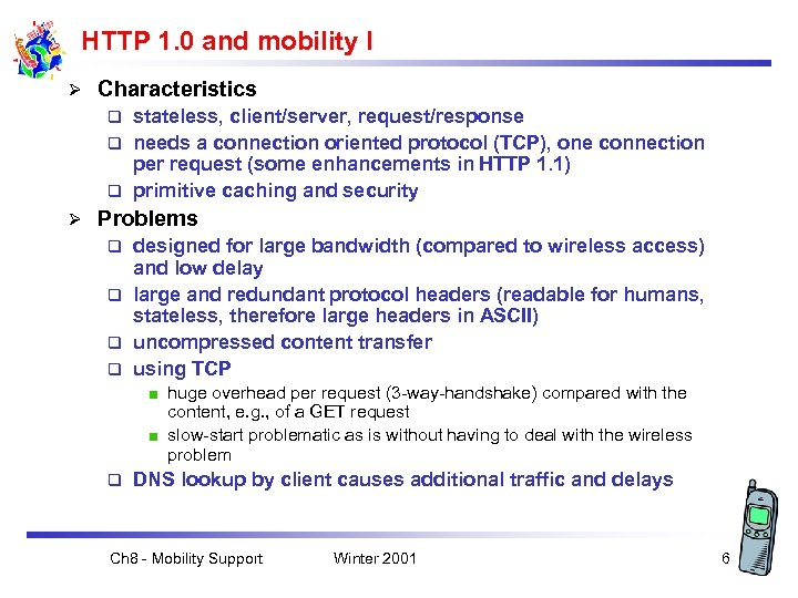 HTTP 1. 0 and mobility I Ø Characteristics stateless, client/server, request/response q needs a