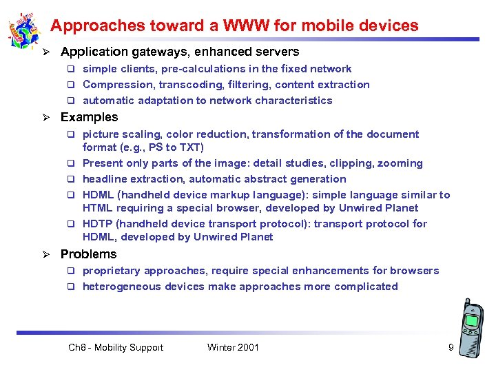 Approaches toward a WWW for mobile devices Ø Application gateways, enhanced servers simple clients,
