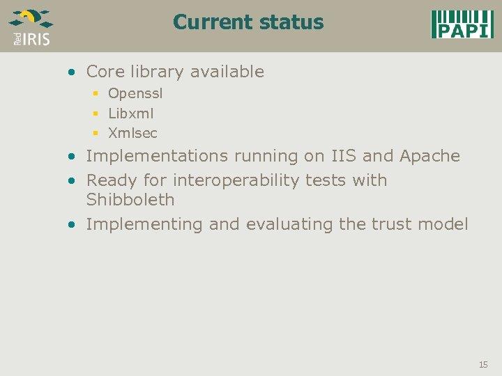 Current status • Core library available § Openssl § Libxml § Xmlsec • Implementations