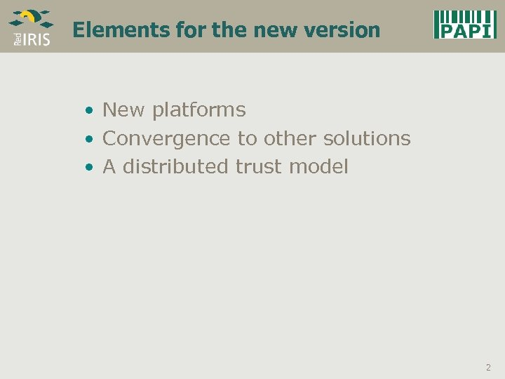 Elements for the new version • New platforms • Convergence to other solutions •