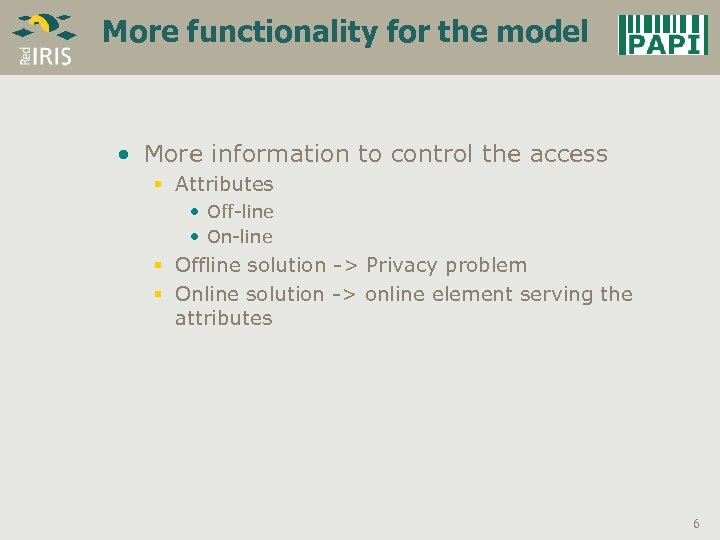 More functionality for the model • More information to control the access § Attributes