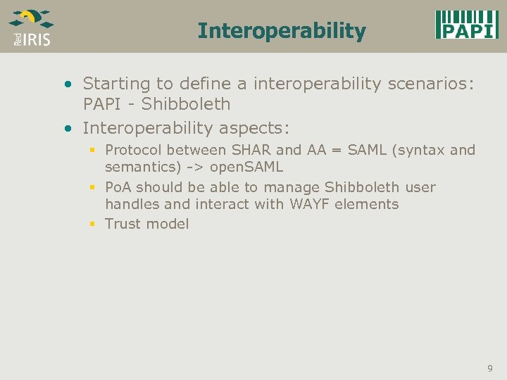 Interoperability • Starting to define a interoperability scenarios: PAPI - Shibboleth • Interoperability aspects: