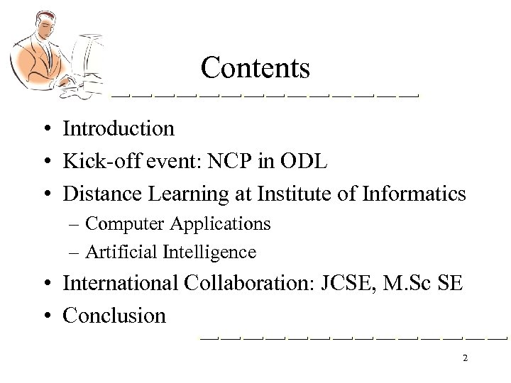 Contents • Introduction • Kick-off event: NCP in ODL • Distance Learning at Institute