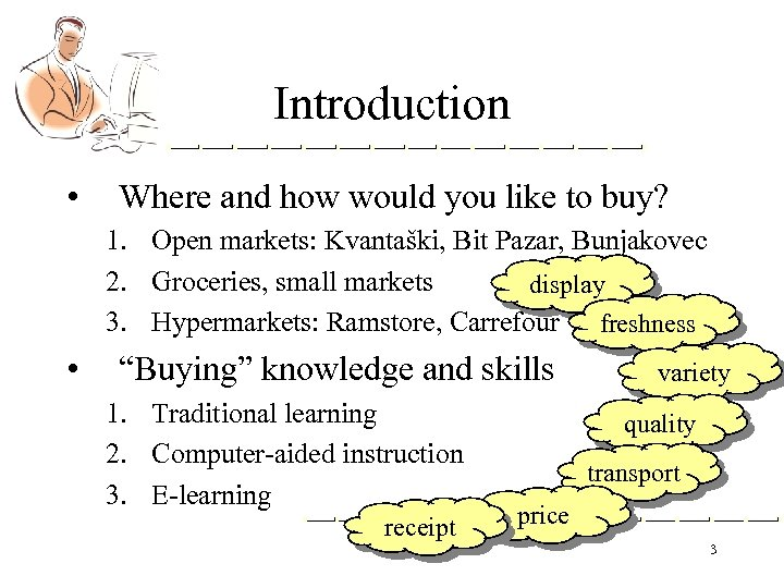 Introduction • Where and how would you like to buy? 1. Open markets: Kvantaški,