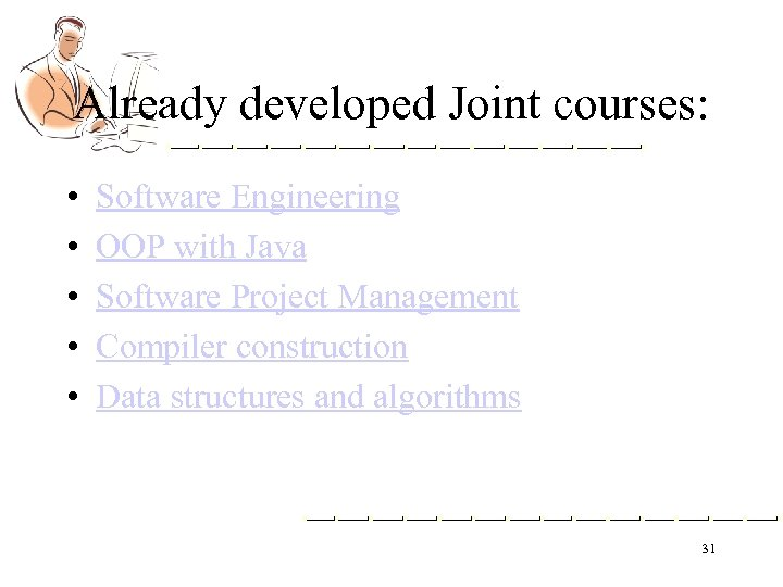 Already developed Joint courses: • • • Software Engineering OOP with Java Software Project