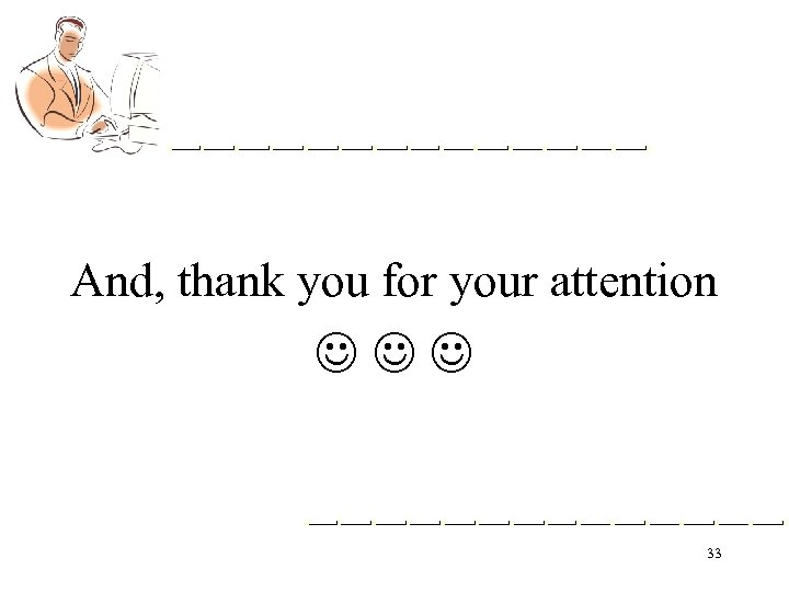 And, thank you for your attention 33