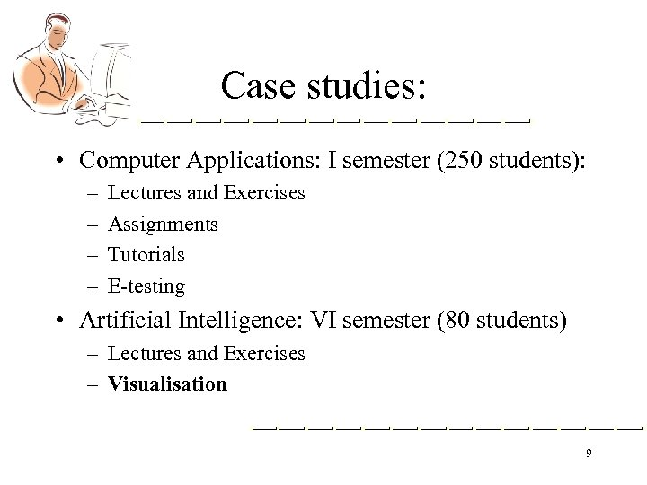 Case studies: • Computer Applications: I semester (250 students): – – Lectures and Exercises