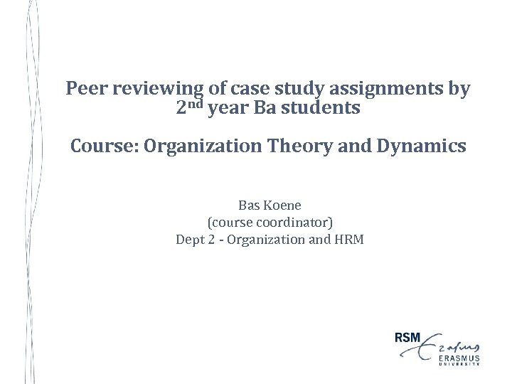 Peer reviewing of case study assignments by 2 nd year Ba students Course: Organization