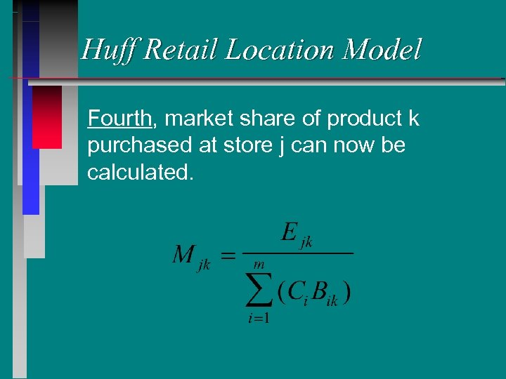 Huff Retail Location Model Fourth, market share of product k purchased at store j