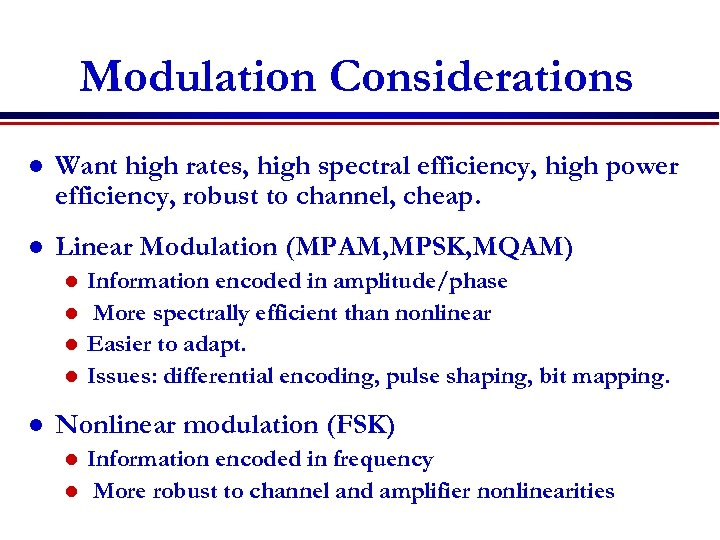 Modulation Considerations l Want high rates, high spectral efficiency, high power efficiency, robust to