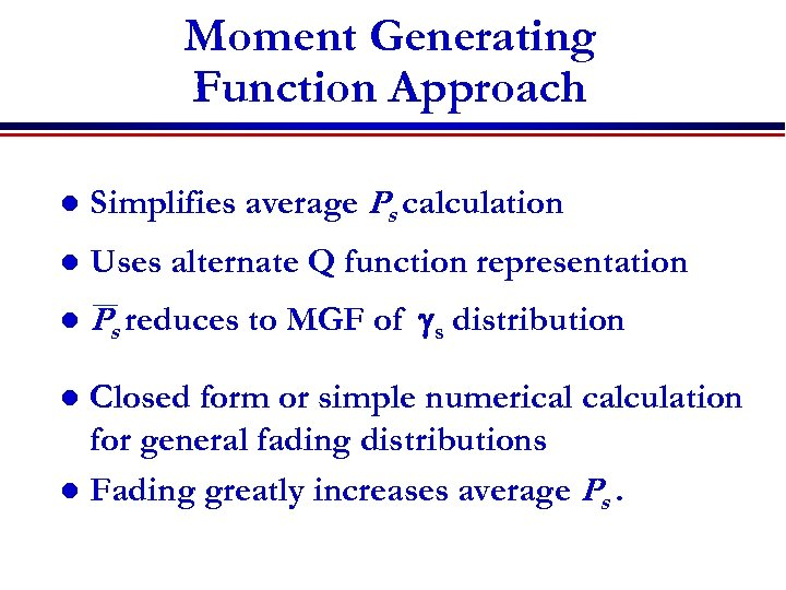 Moment Generating Function Approach l Simplifies average Ps calculation l Uses alternate Q function