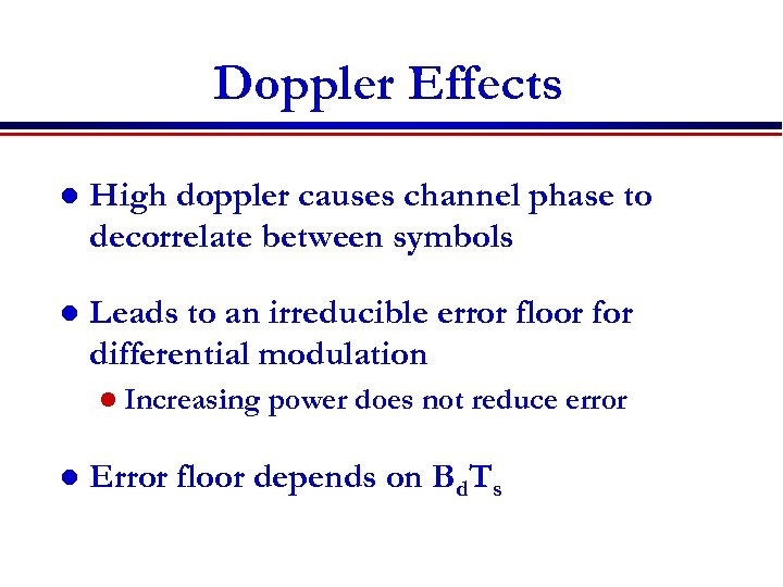 Doppler Effects l High doppler causes channel phase to decorrelate between symbols l Leads