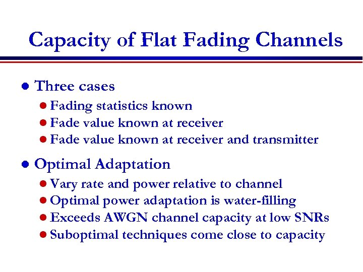 Capacity of Flat Fading Channels l Three cases l Fading statistics known l Fade