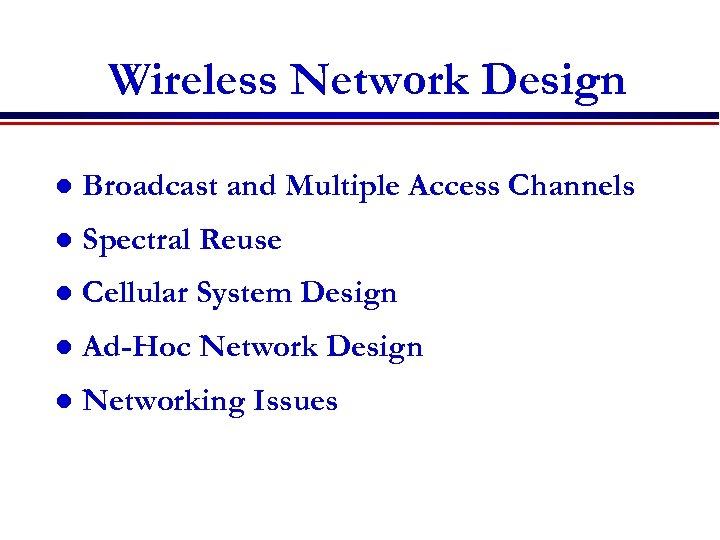 Wireless Network Design l Broadcast and Multiple Access Channels l Spectral Reuse l Cellular