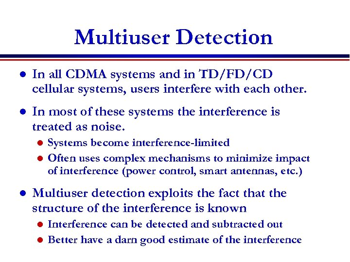Multiuser Detection l In all CDMA systems and in TD/FD/CD cellular systems, users interfere