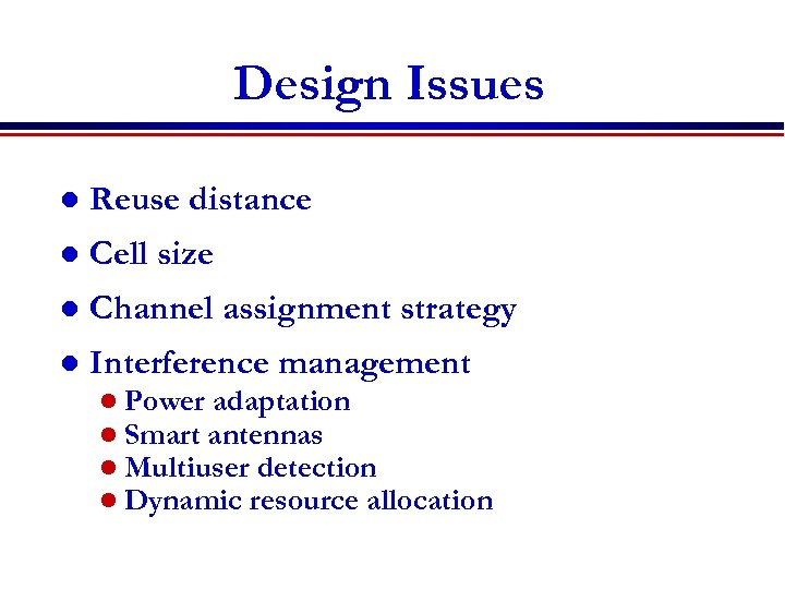 Design Issues l Reuse distance l Cell size l Channel assignment strategy l Interference