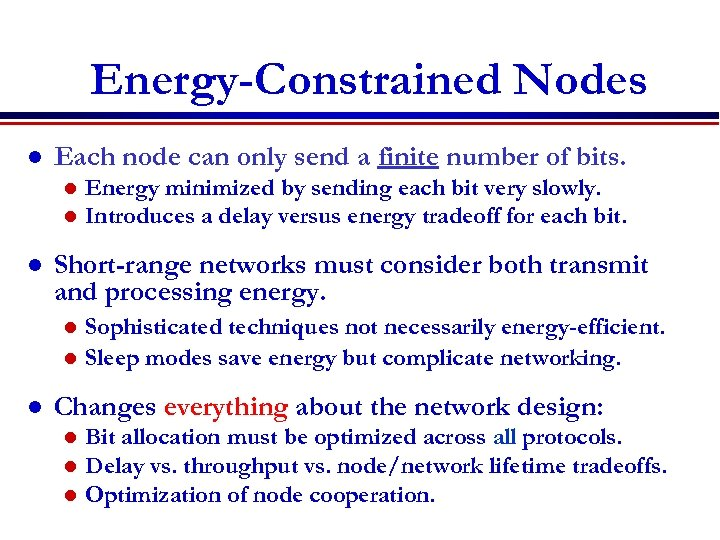 Energy-Constrained Nodes l Each node can only send a finite number of bits. l