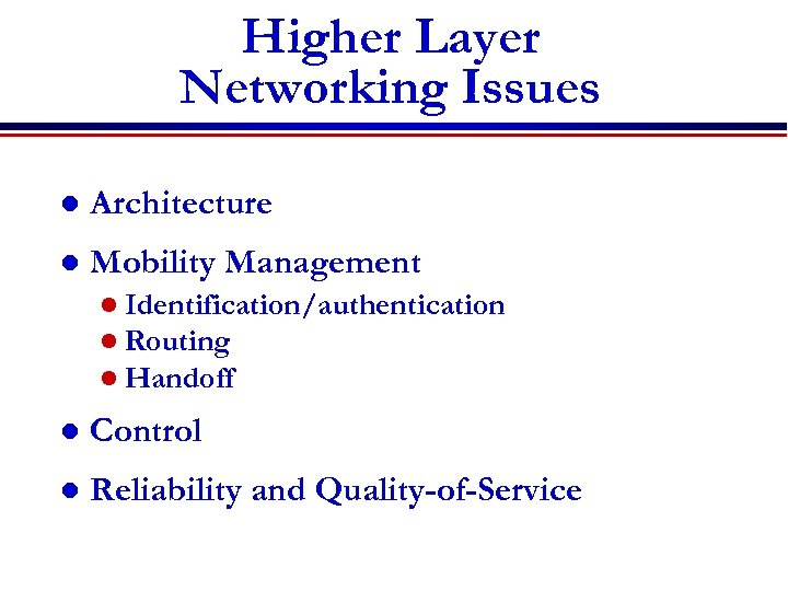 Higher Layer NETWORK ISSUES Networking Issues l Architecture l Mobility Management l Identification/authentication l
