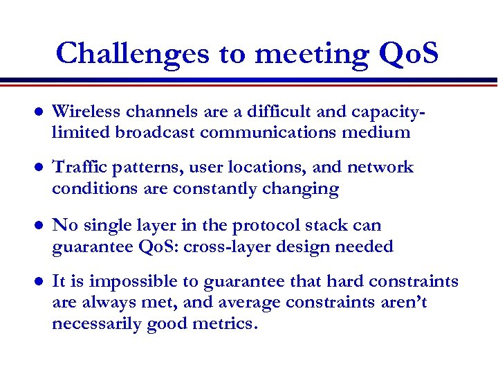 Challenges to meeting Qo. S l Wireless channels are a difficult and capacitylimited broadcast