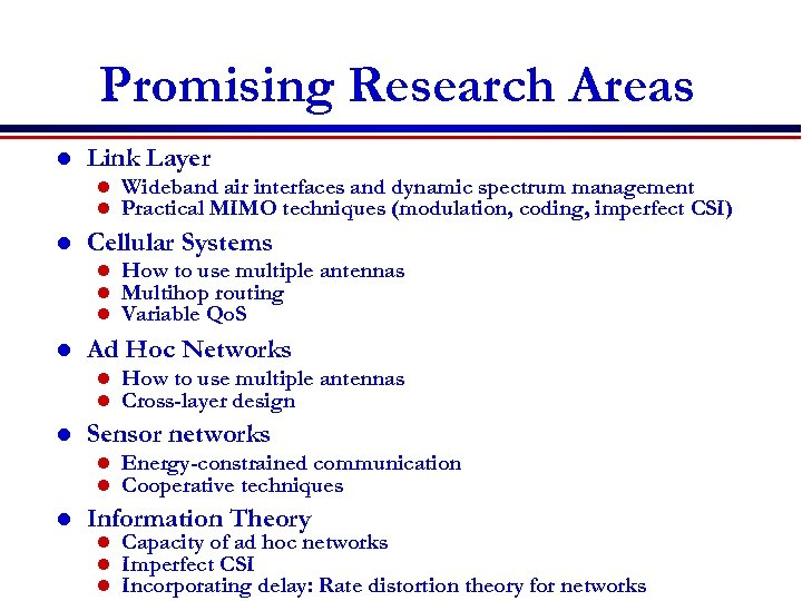 Promising Research Areas l Link Layer l l l Cellular Systems l l How
