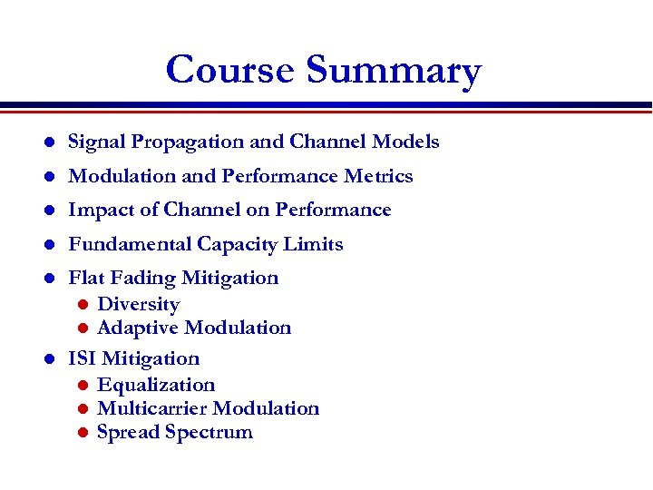 Course Summary l Signal Propagation and Channel Models l Modulation and Performance Metrics l