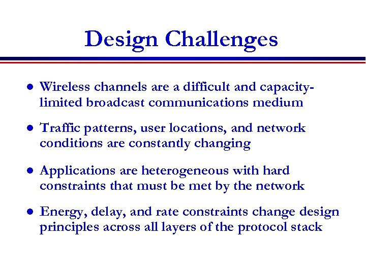 Design Challenges l Wireless channels are a difficult and capacitylimited broadcast communications medium l