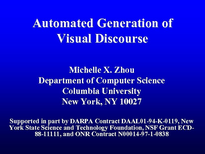 Automated Generation of Visual Discourse Michelle X. Zhou Department of Computer Science Columbia University