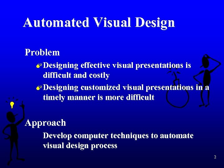 Automated Visual Design Problem M Designing effective visual presentations is difficult and costly M