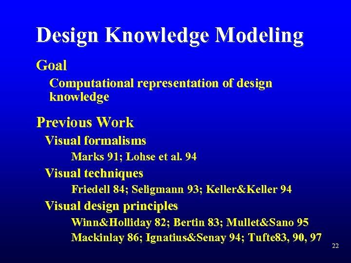 Design Knowledge Modeling Goal Computational representation of design knowledge Previous Work Visual formalisms Marks
