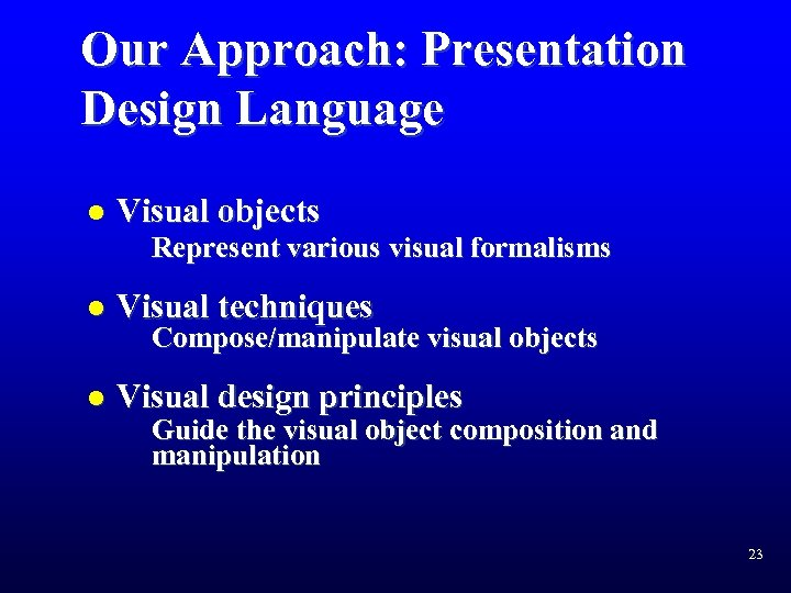 Our Approach: Presentation Design Language l Visual objects Represent various visual formalisms l Visual