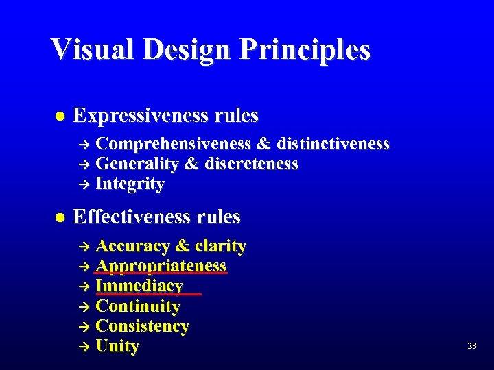 Visual Design Principles l Expressiveness rules Comprehensiveness & distinctiveness Generality & discreteness à Integrity